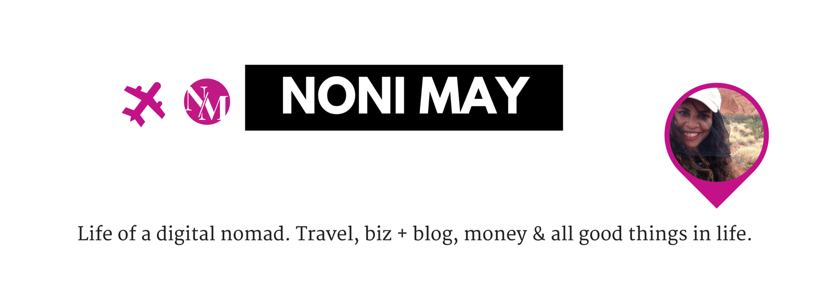 Header N-M - Noni MayWanderlust and CompanyLife of a digital nomad. Travel, biz + blog, finance & all good things in life.