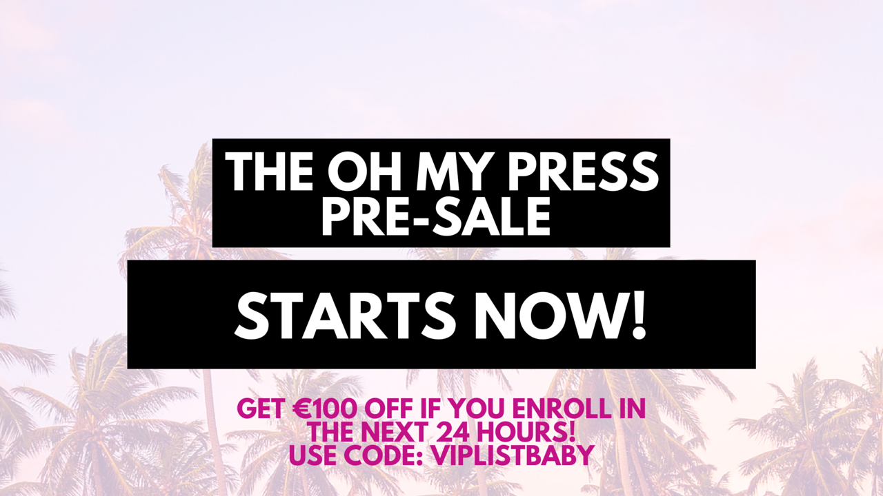 Oh My Press pre-sale starts now. Get €100 off if you enroll within 24 hours!