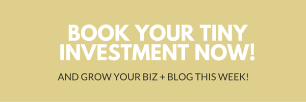Book your tiny investment now to grow your biz and blog this week