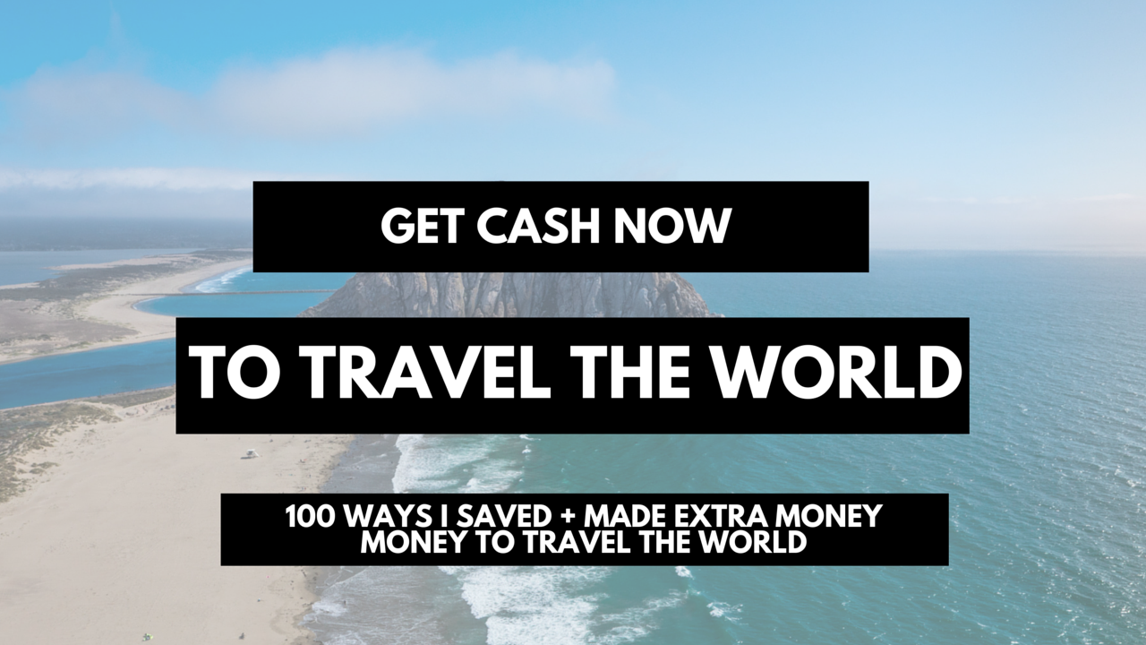 Get cash now to travel the world - 100 ways I saved + made extra money money to travel the world