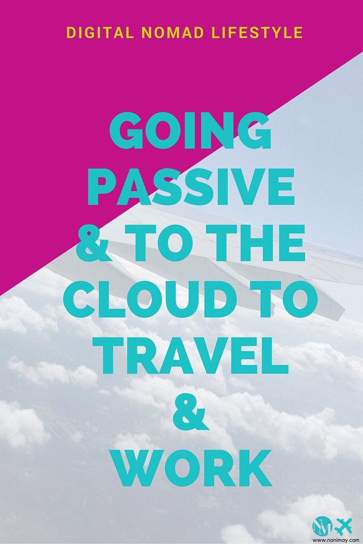 Going passive & to the cloud to travel & work- Digital Nomad lifestyle