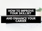 HOW TO IMPROVE YOUR SKILLSET AND ENHANCE YOUR CAREER
