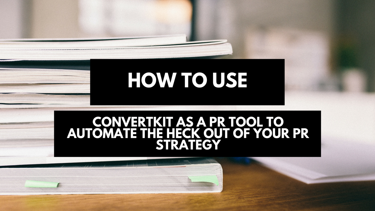How to use Convertkit as a PR tool to automate the heck out of your PR strategy (1)