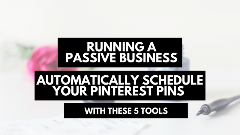 Running a passive business automatically schedule your pins with these 5 tools