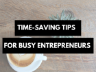 Time-saving tips for busy entrepreneurs (1)