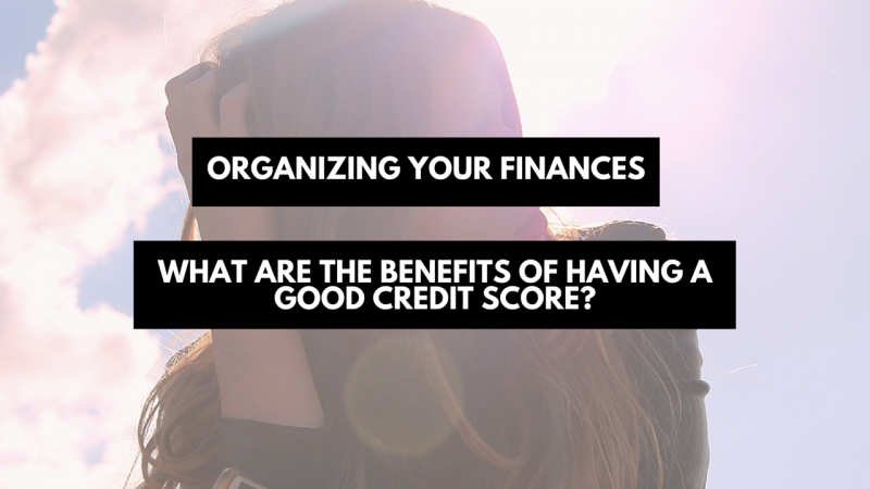 What are the benefits of having a good credit score-