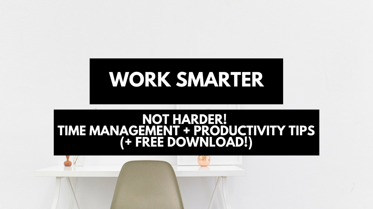 Work smarter, not harder! Time management and productivity tips including free download.