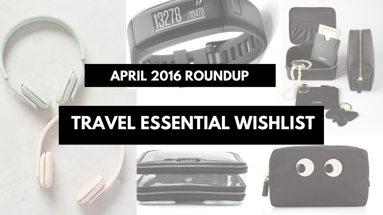 April 2016 roundup | Travel essential wishlist
