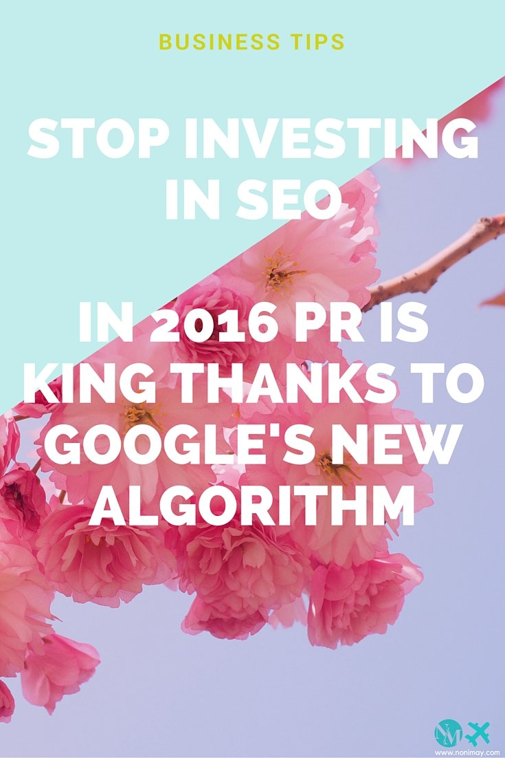 Stop investing in SEO, in 2016 PR is king thanks to google's new algorithm