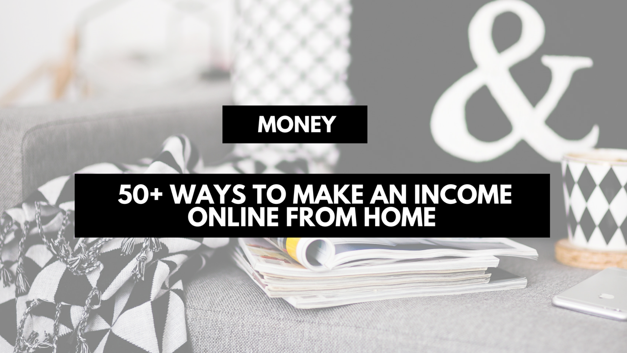 50+ ways to make an income online from home as a bloggers and entrepreneur