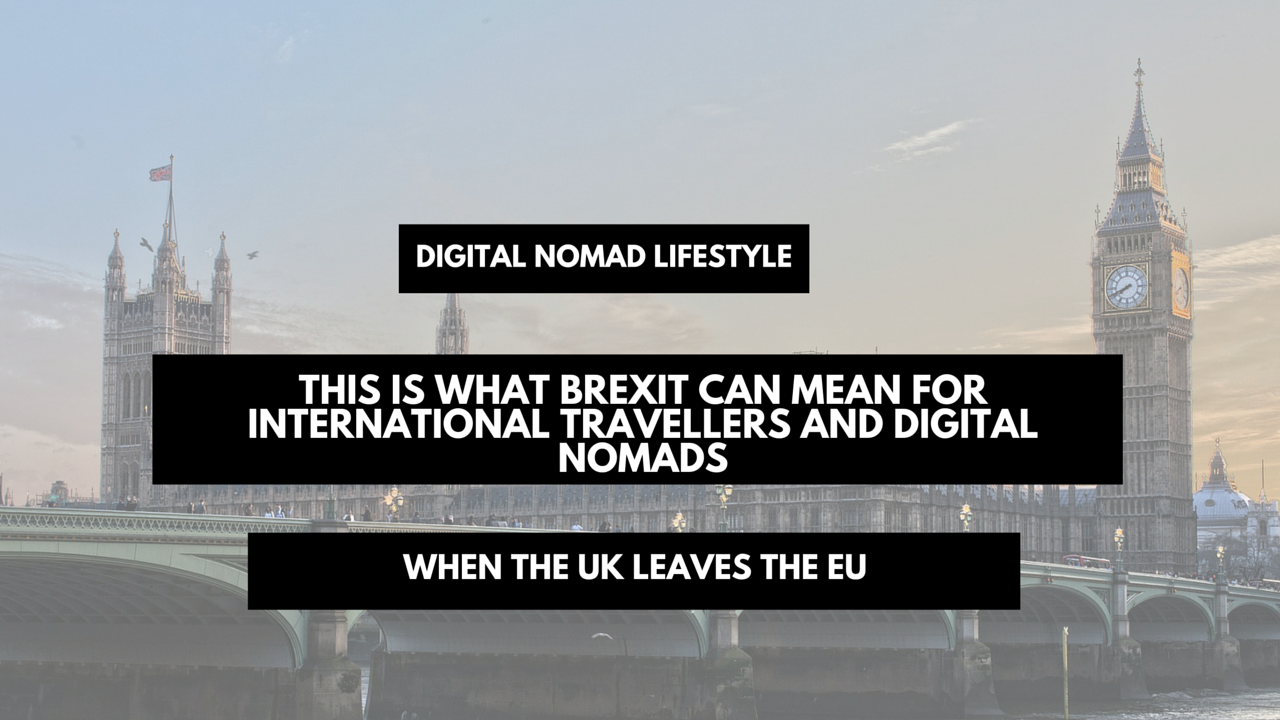 This is what Brexit can mean for digital nomads and International Travellers
