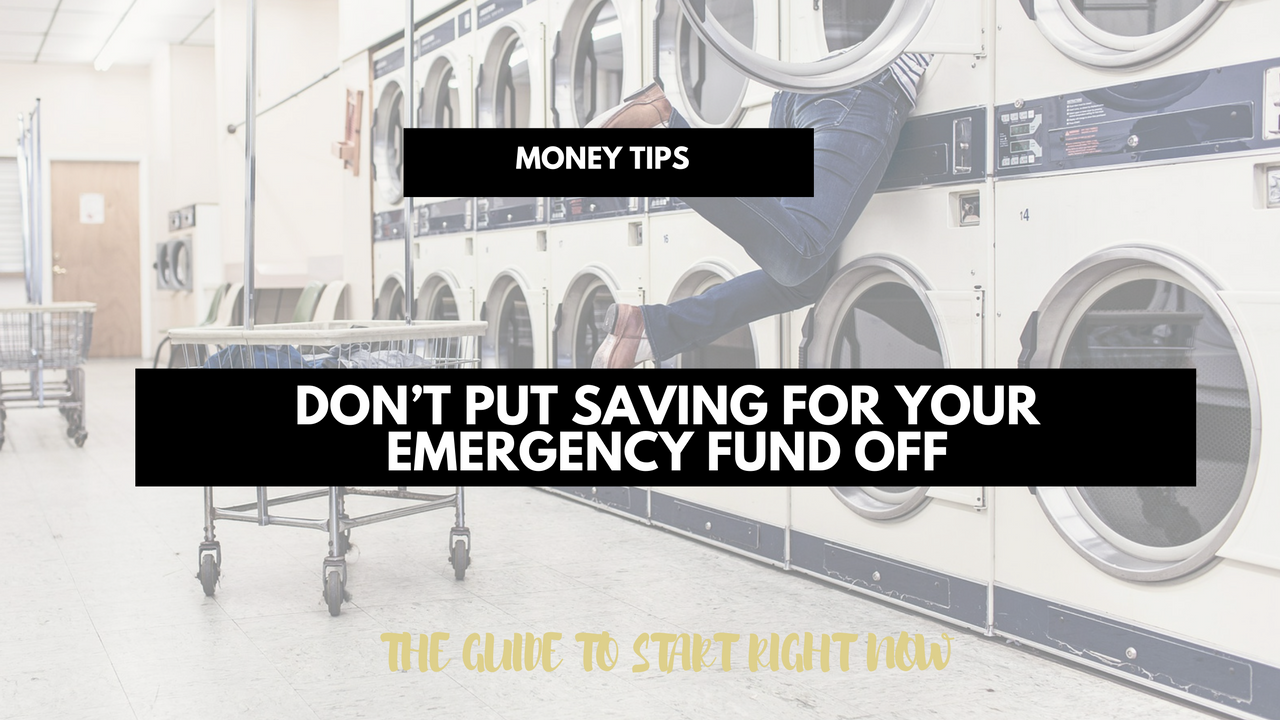Don't put saving for your emergency fund off; start right now