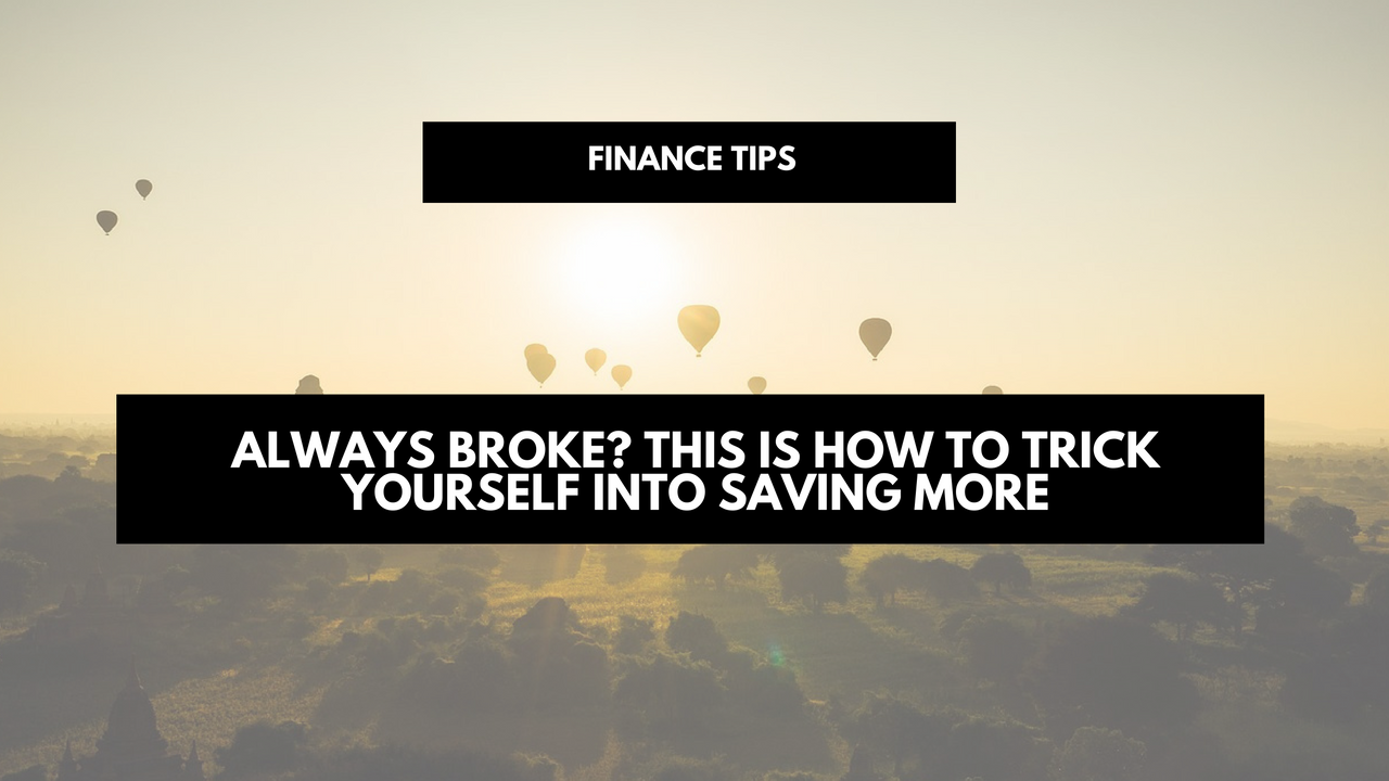 Always broke? This is how to trick yourself into saving more