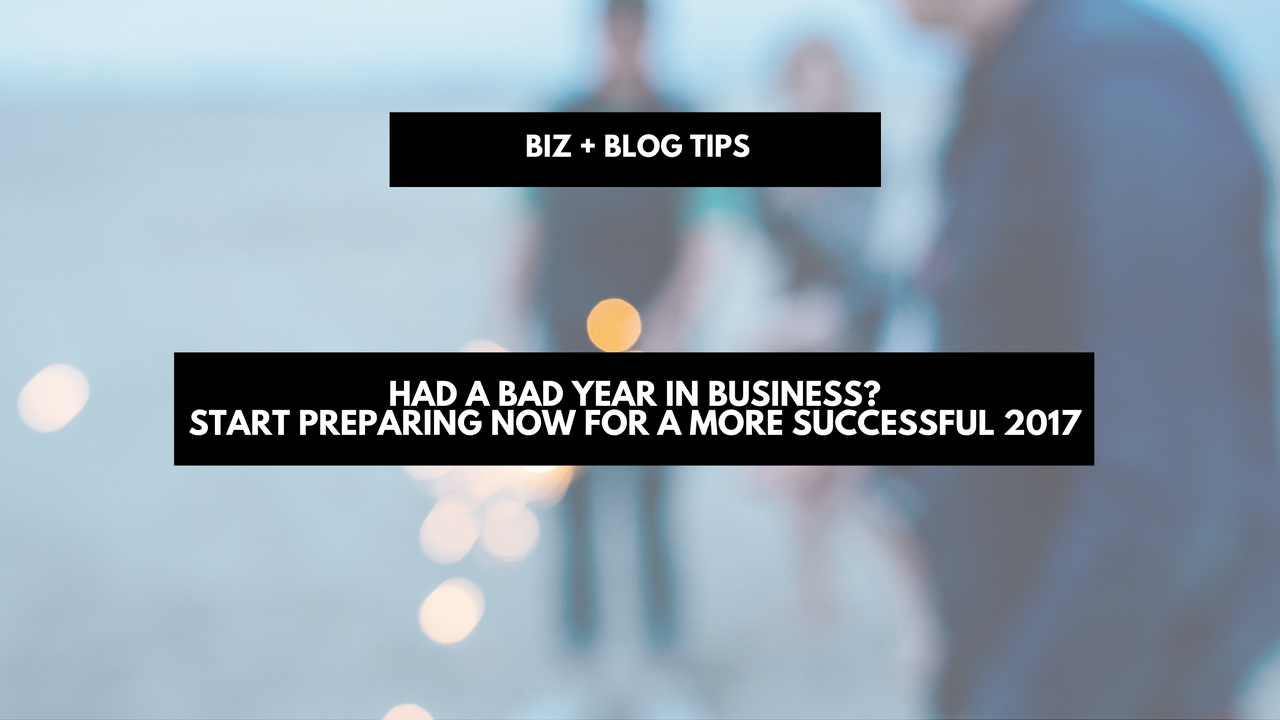 Had a bad year in business? Start preparing now for a more successful 2017