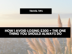 How I avoid losing $300 + the one thing you should always do