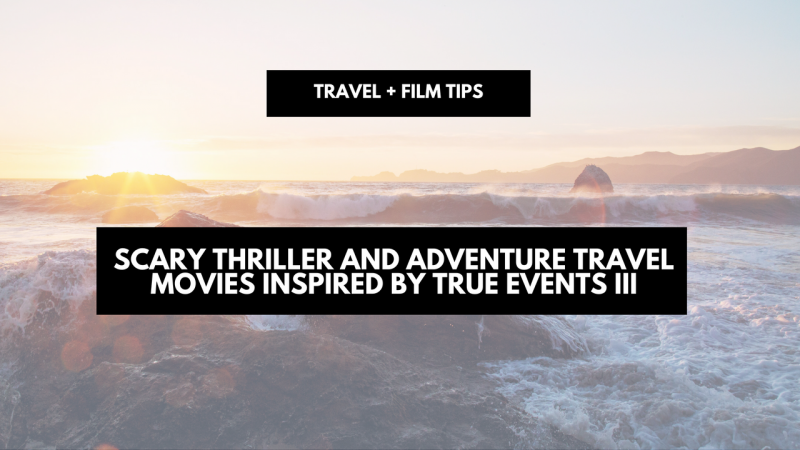 Scary travel movies inspired by true events