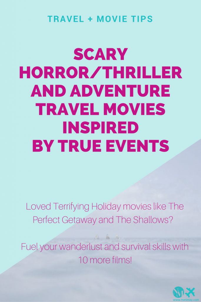 Terrifying Holidays movies inspired by true events travel and adventure films to fuel your survival skills and wanderlust