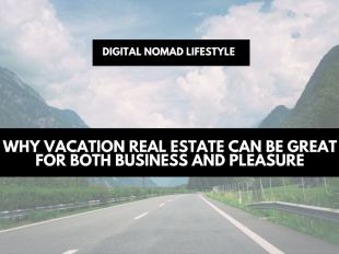 Why Vacation Real Estate Can Be Great For Both Business And Pleasure