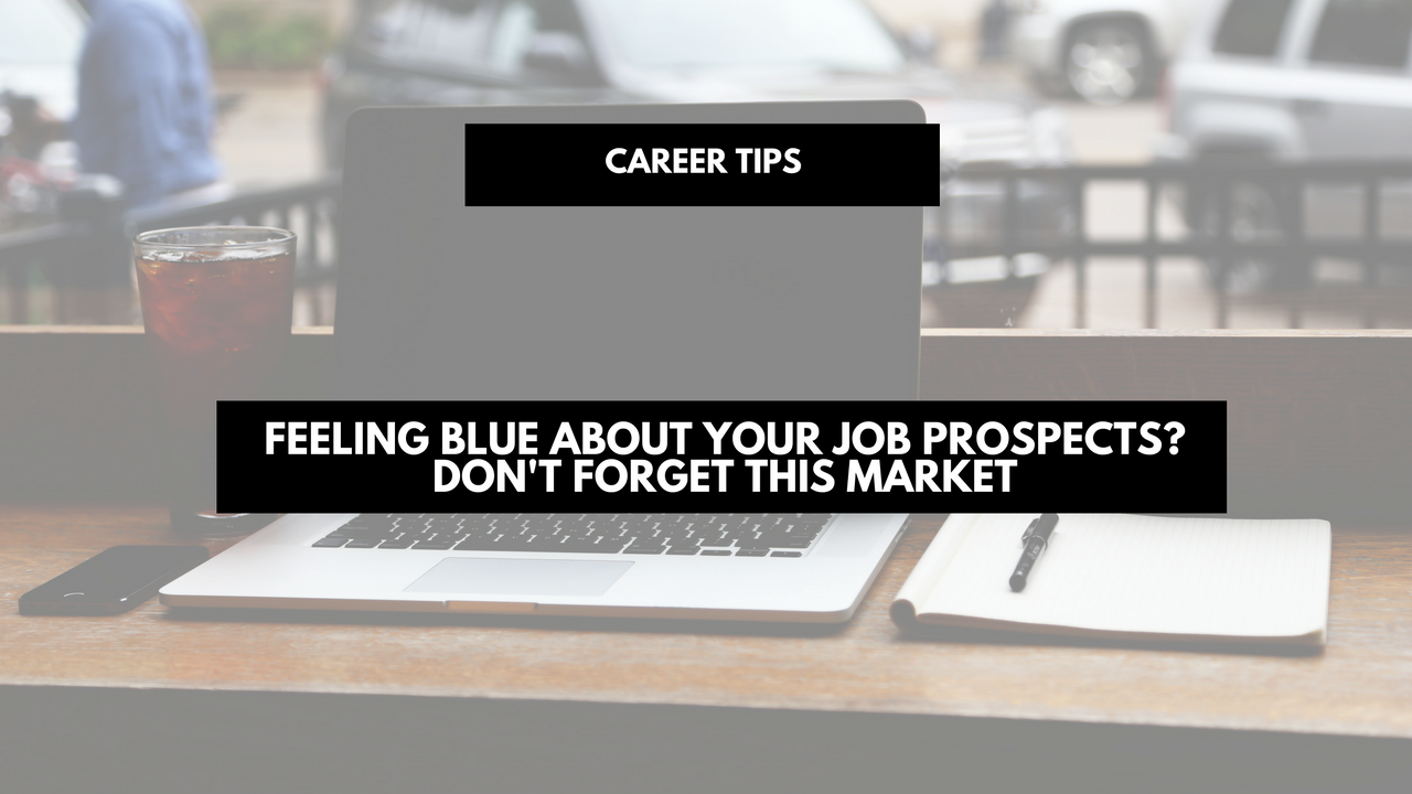 Feeling blue about your job prospects? Don't forget this market