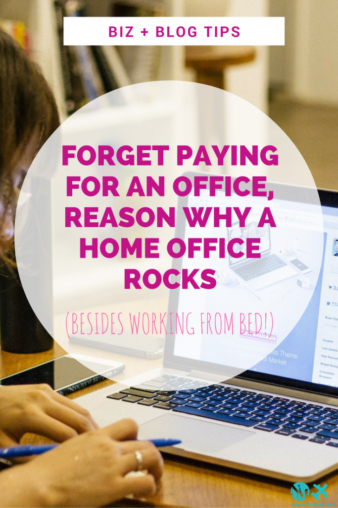 Forget paying for an office, reason why a home office rocks