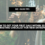 How to get your first sale within 30 days: a marketing checklist for new entrepreneurs | biz + blog tips