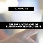 The top advantages of running an online business | biz + blog tips