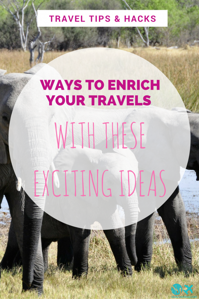 Ways to enrich your travels with these exciting ideas
