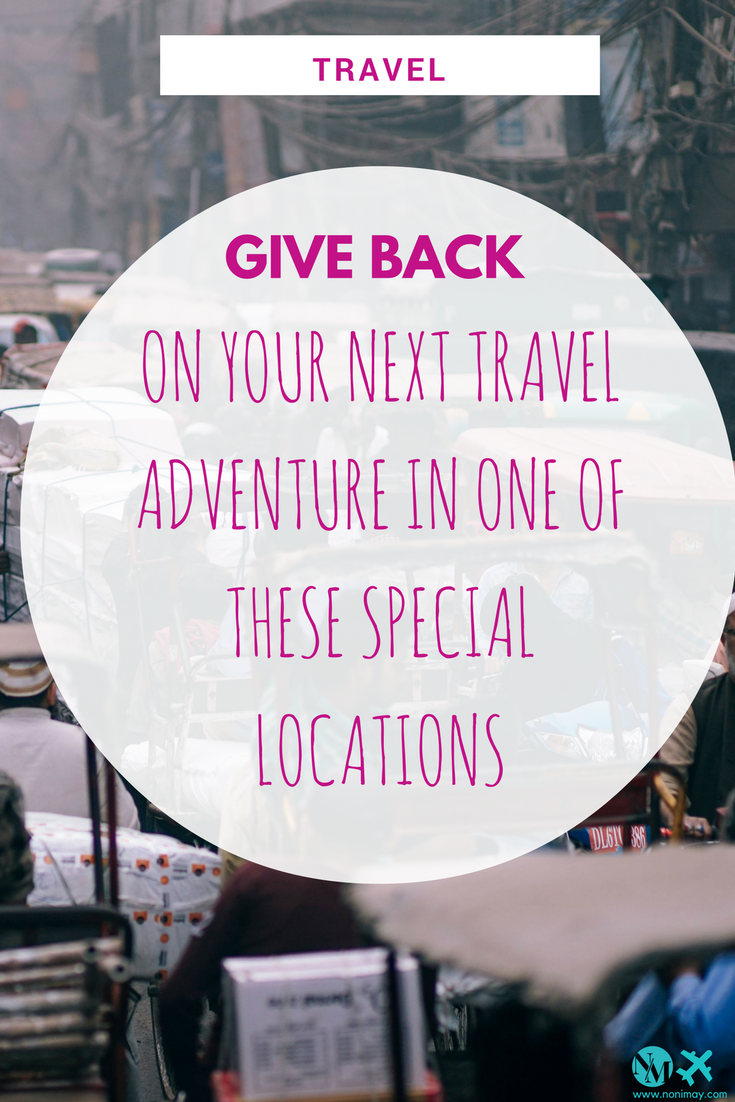 Give back on your next travel adventure in one of these special locations