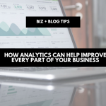How analytics can help improve every part of your business | biz + blog tips