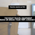 The right travel equipment can make or break your trip: choose wisely | travel hacks & tips