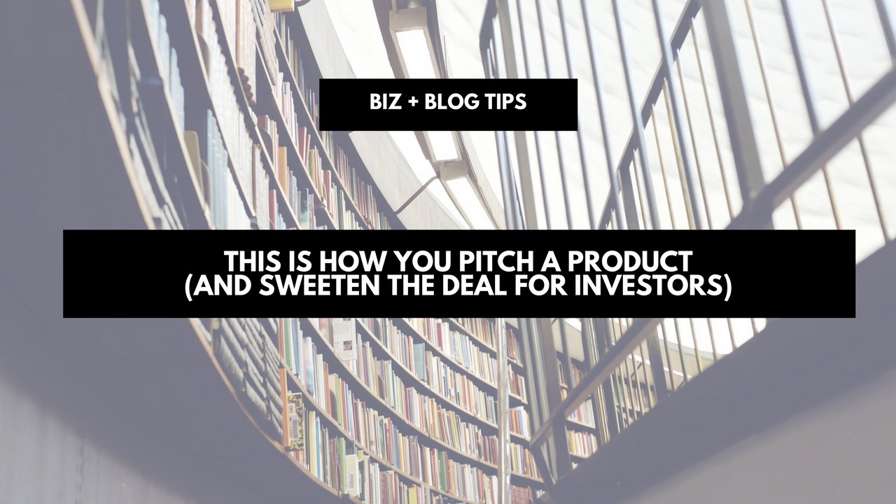 This is how you pitch a product (and sweeten the deal for investors) (1)