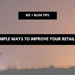 Three simple ways to improve your retail business | biz + blog tips