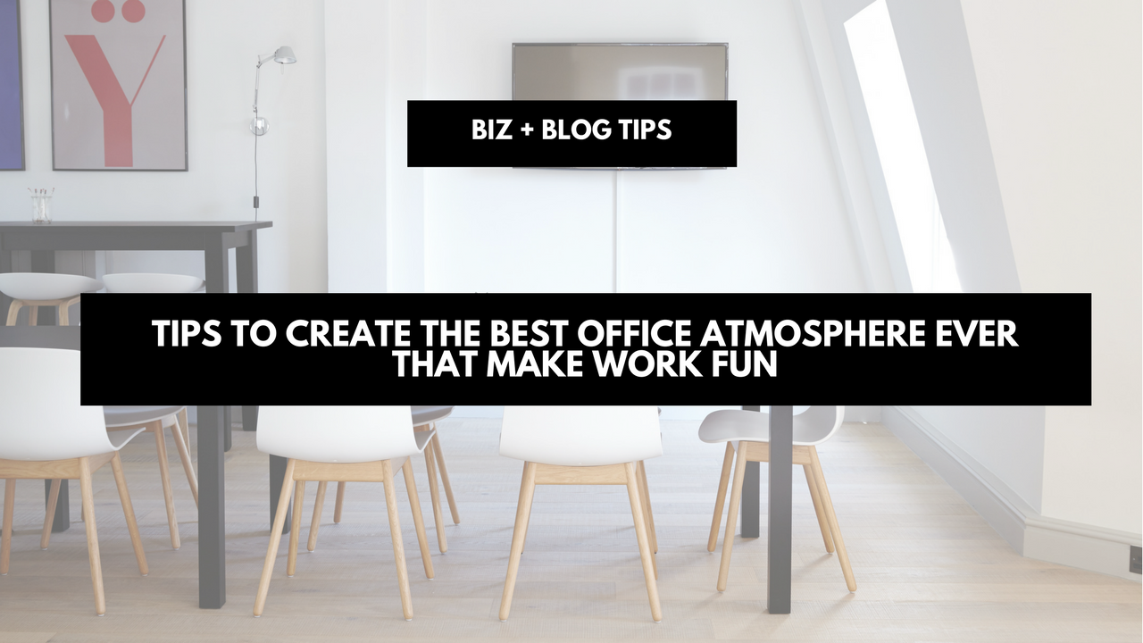 Tips to create the best office atmosphere ever - that make work fun
