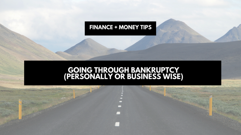 Going through bankruptcy (personally or business wise)