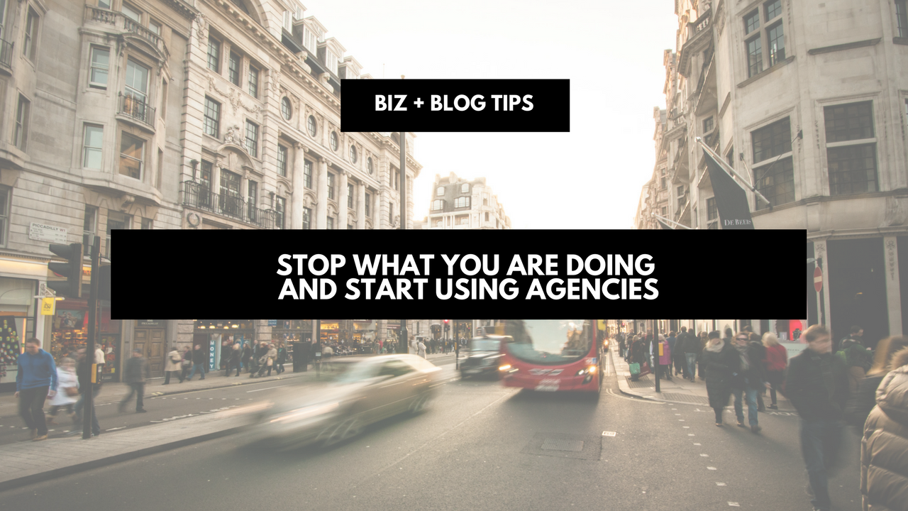 Stop what you are doing & start using agencies