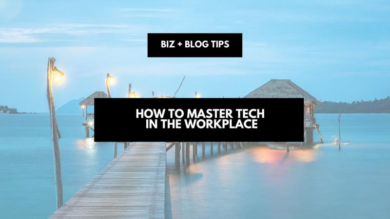 How to master tech in the workplace