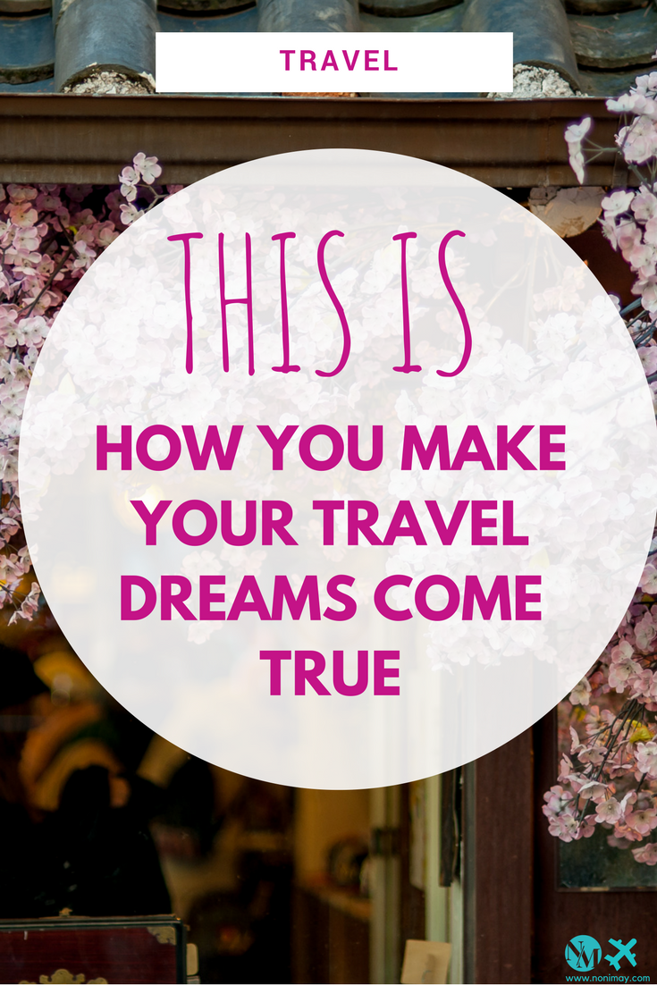 THIS IS HOW YOU MAKE YOUR TRAVEL DREAMS COME TRUE