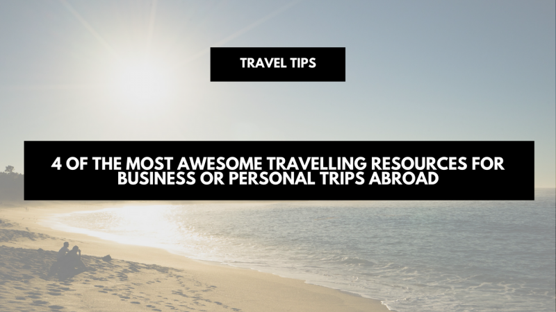 4 Of The Most Awesome Travelling Resources For Business Or Personal Trips Abroad