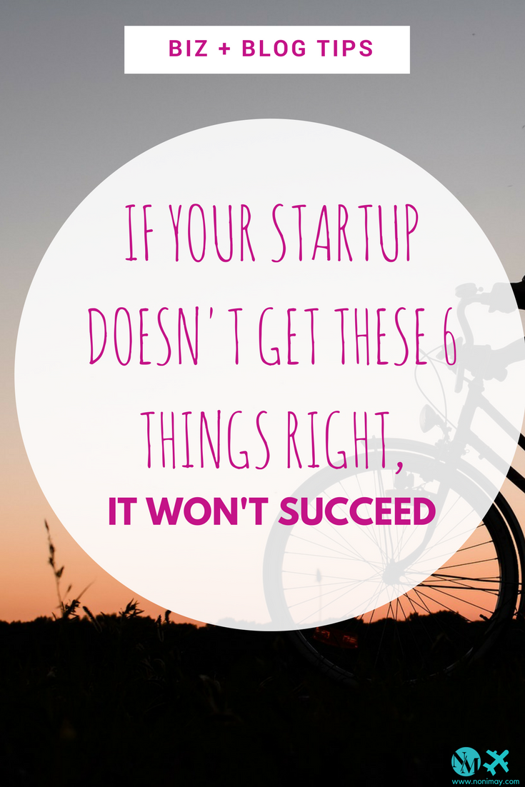 If Your Startup Doesn't Get These 6 Things Right, It Won't Succeed