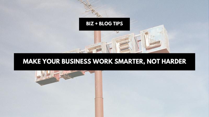 Make your business work smarter, not harder