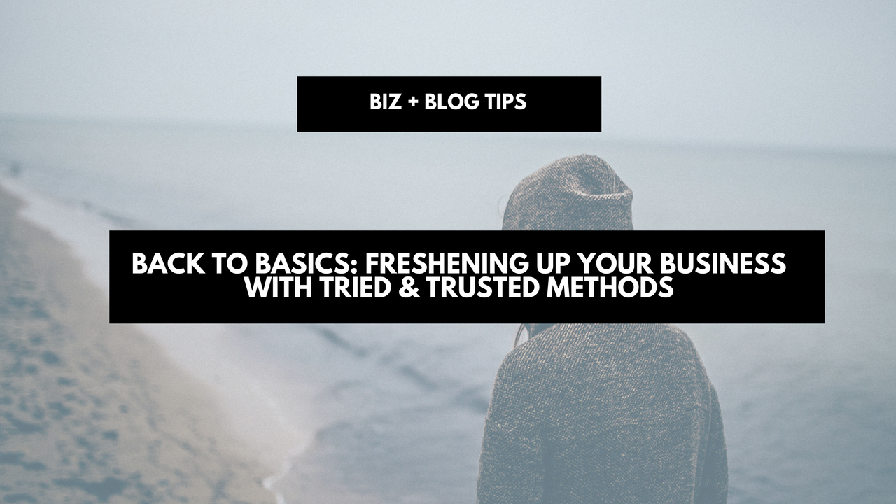 Back to basics: freshening up your business with tried & trusted methods