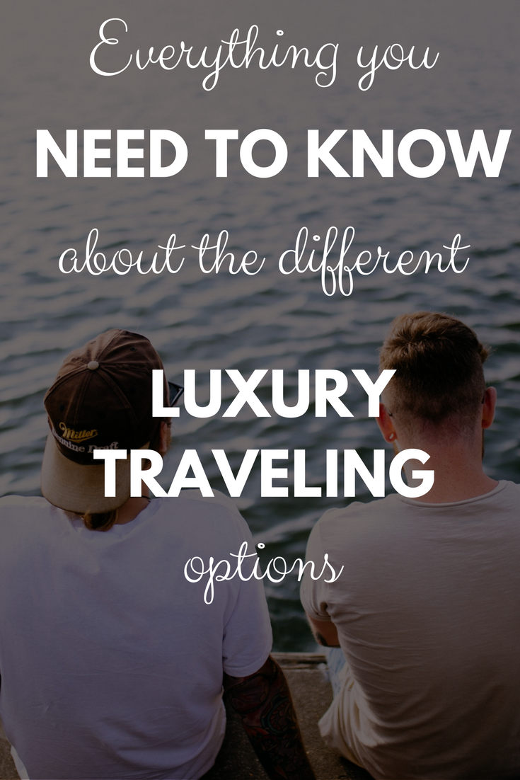 Everything you need to know about the different luxury traveling options