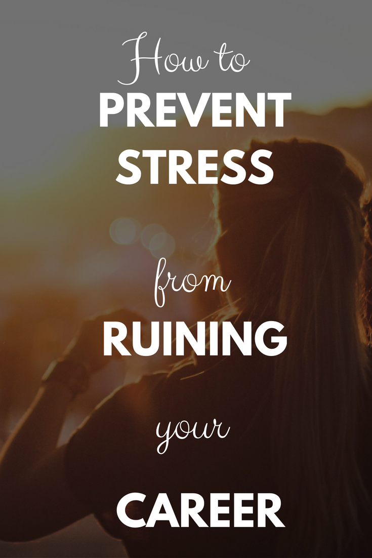 How to prevent stress from ruining your career or business