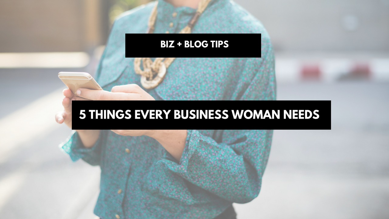 5 Things Every Business Woman Needs
