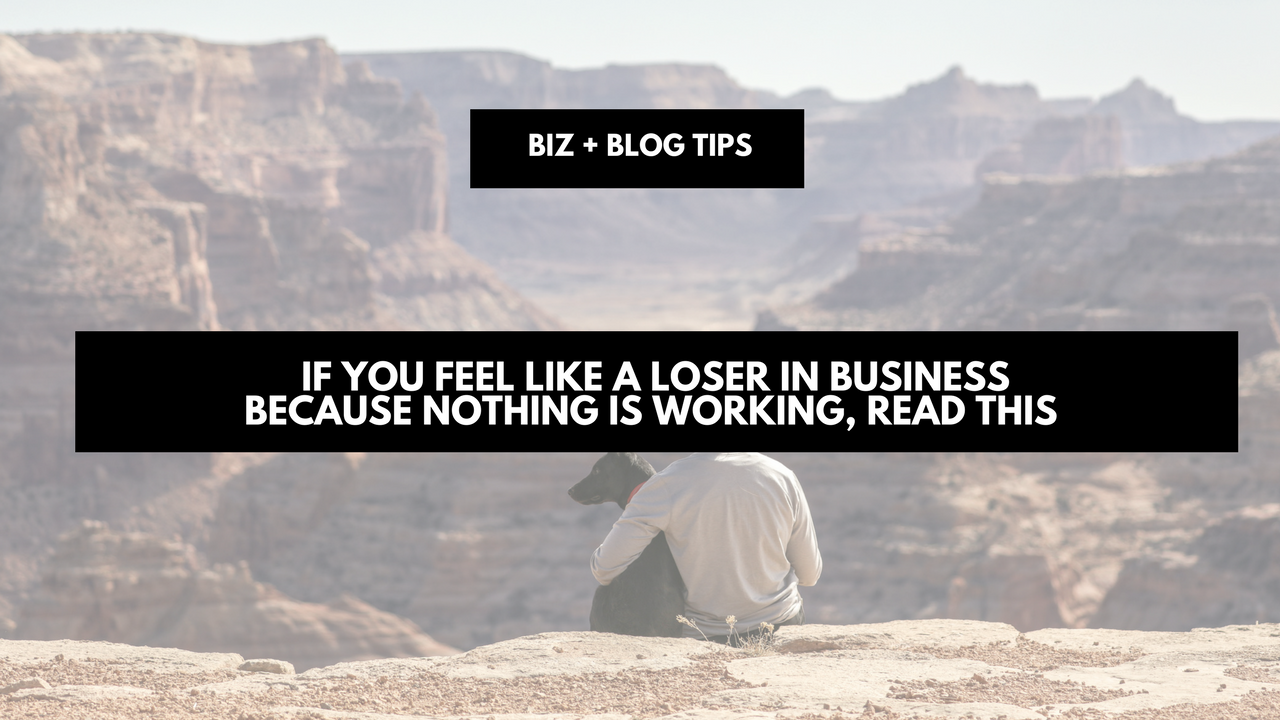 If you feel like a loser in business because nothing is working, read this