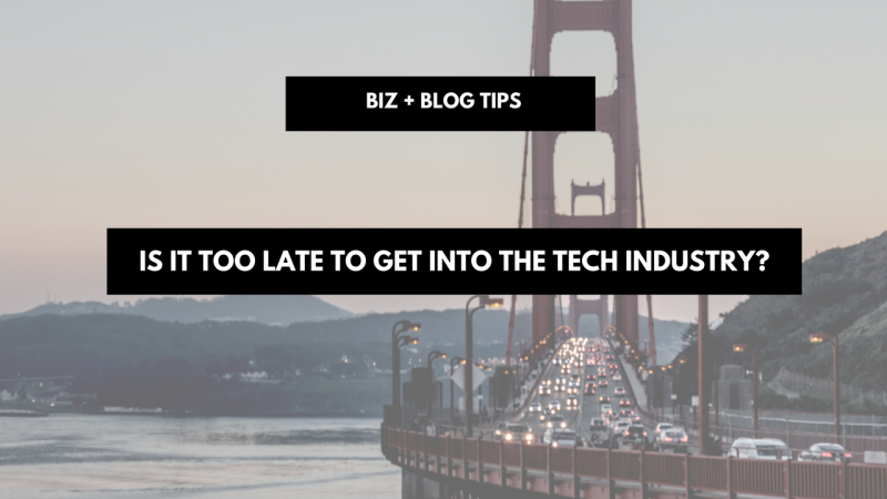 Is It Too Late To Get Into The Tech Industry?