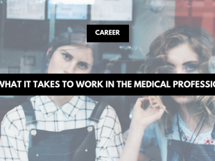 What It Takes To Work In The Medical Profession