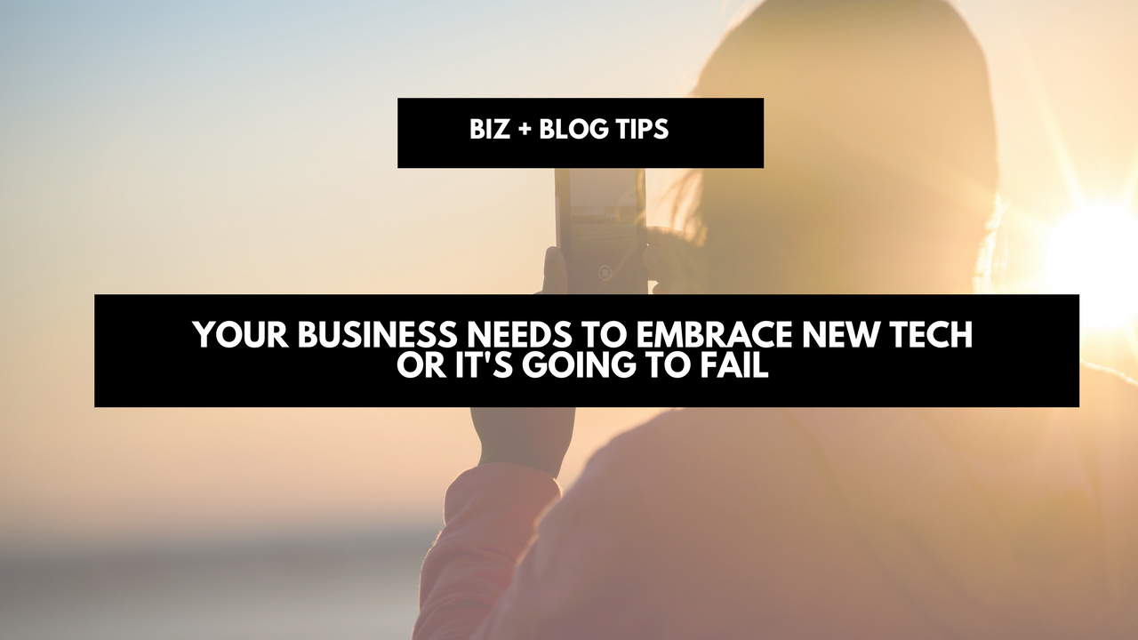 Your Business Needs To Embrace New Tech Or It's Going To Fail