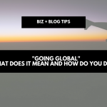 """""""Going Global"""" – what does it mean and how do you do it? 