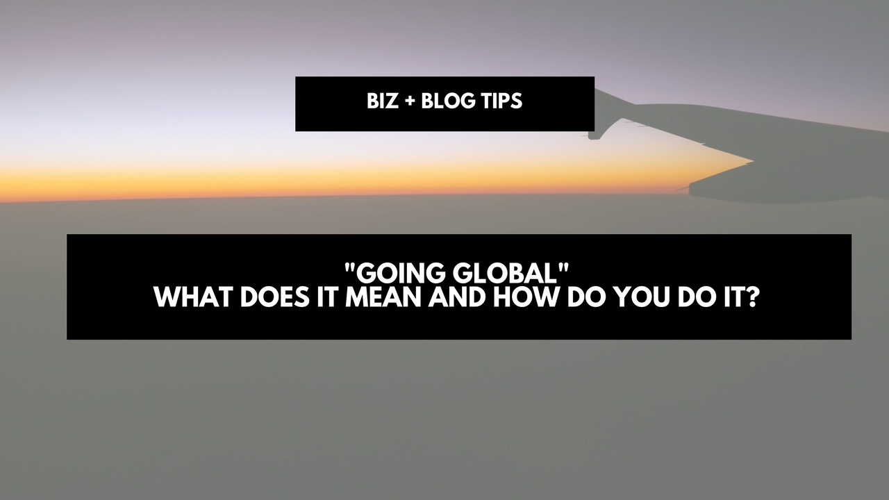 """""""Going Global"""" - what does it mean and how do you do it?"""